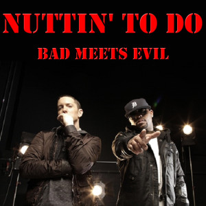 Album Nuttin' To Do from Bad Meets Evil