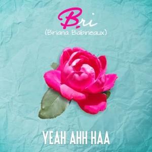 Album Yea Ahh Haa (feat. Keyondra Lockett) from Bri (Briana Babineaux)