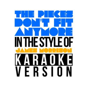 Karaoke - Ameritz的專輯The Pieces Don't Fit Anymore (In the Style of James Morrison) [Karaoke Version] - Single