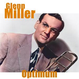 Glenn Miller的專輯Glenn Miller - Optimum (Remastered)
