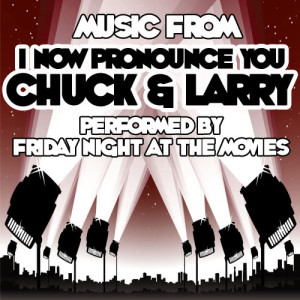 Friday Night At The Movies的專輯Music From I Now Pronounce You Chuck & Larry