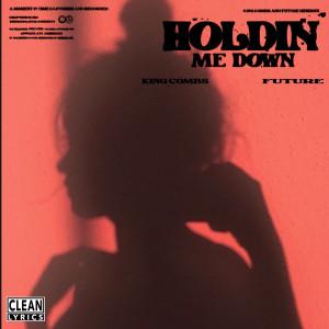 Holdin Me Down (feat. Future) dari King Combs