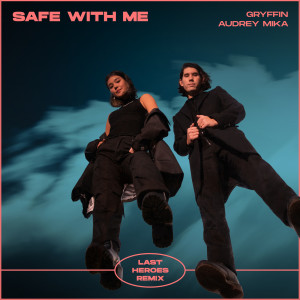 Safe With Me (Last Heroes Remix) dari Gryffin