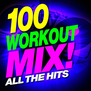 Remix Factory的專輯100 Workout Mix – All the Hits!