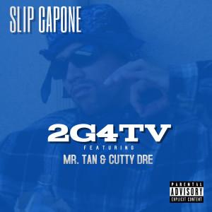 Album 2G4TV (feat. Mr. Tan & Cutty Dre) from Slip Capone