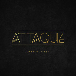 Album Over Not Yet from Attaque