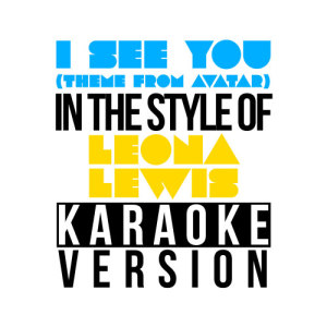 Karaoke - Ameritz的專輯I See You (Theme from Avatar) [In the Style of Leona Lewis] [Karaoke Version] - Single