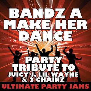 Ultimate Party Jams的專輯Bandz a Make Her Dance (Party Tribute to Juicy J, Lil Wayne & 2 Chainz)