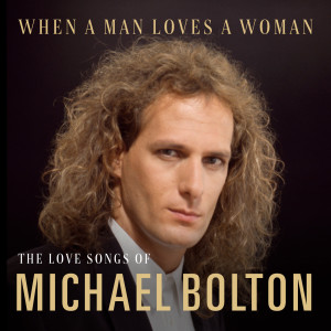 Michael Bolton的專輯When A Man Loves A Woman: The Love Songs of Michael Bolton