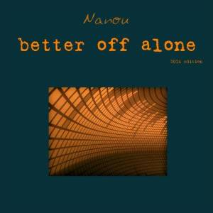 Album Better Off Alone [2014 Edition] from ナノウ