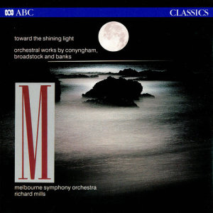 Album Toward The Shining Light: Orchestral Works By Conyngham, Broadstock And Banks from Richard Mills