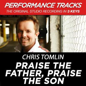 """""""Praise The Father, Praise The Son """" 2009 Chris Tomlin"""