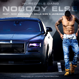 Ncredible Gang的專輯NoBody Else (feat. Nick Cannon, Ty Dolla $ign and Jacquees)