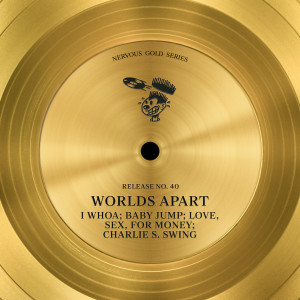 Worlds Apart的專輯I Whoa / Baby Jump / Love, Sex, For Money / Charlie S. Swing