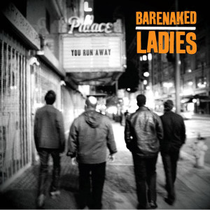 You Run Away 2010 Barenaked Ladies