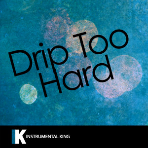 Instrumental King的專輯Drip Too Hard (In the Style of Lil Baby & Gunna) [Karaoke Version]