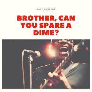The Dave Brubeck Quartet的專輯Brother, Can You Spare a Dime?