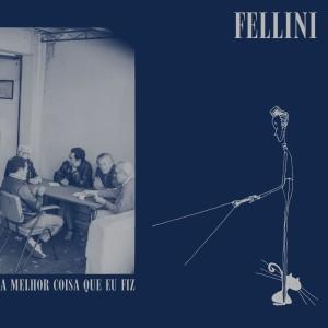 Album A Melhor Coisa Que Eu Fiz from Fellini