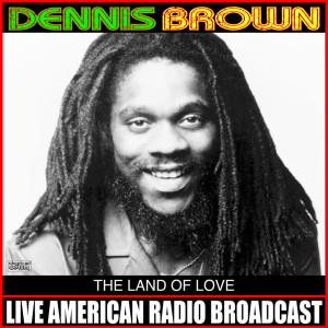 Album The Land Of Love (Live) from Dennis Brown