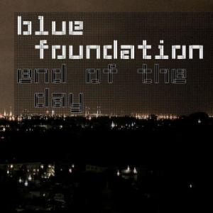 Listen to End Of The Day song with lyrics from Blue Foundation
