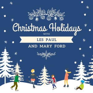 Album Christmas Holidays with Les Paul & Mary Ford from Mary Ford