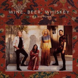 Album Wine, Beer, Whiskey from Little Big Town