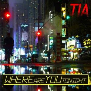 Where Are You Tonight dari Tia