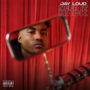 Jay Loud的專輯Need It Back (Explicit)