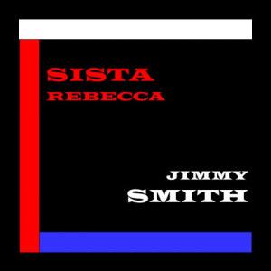 Jimmy Smith的專輯Sista Rebecca