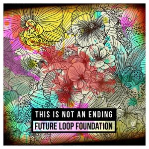 Album This Is Not an Ending from Future Loop Foundation