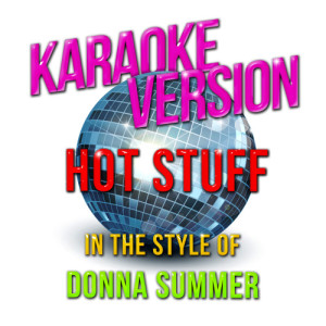 Karaoke - Ameritz的專輯Hot Stuff (In the Style of Donna Summer) [Karaoke Version] - Single