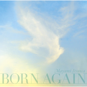 Born Again dari Mayumi Itsuwa