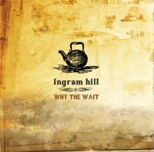 Album Why The Wait from Ingram Hill