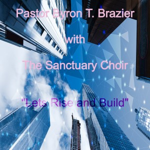 Album Lets Rise and Build (Live) from Pastor Byron T. Brazier