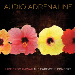 Live From Hawaii...The Farewell Concert 2007 Audio Adrenaline