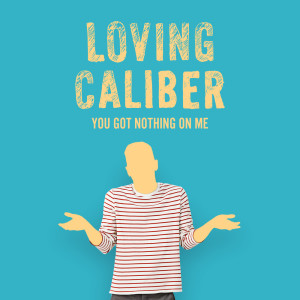 Listen to You Got Nothing On Me song with lyrics from Loving Caliber