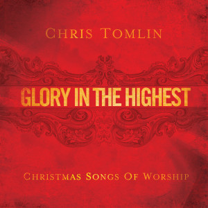 Glory In The Highest: Christmas Songs Of Worship 2009 Chris Tomlin