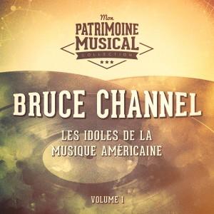 Album Les Idoles De La Musique Américaine: Bruce Channel, Vol. 1 from Bruce Channel