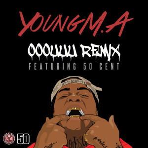 Young M.A的專輯OOOUUU Remix (feat. 50 Cent)