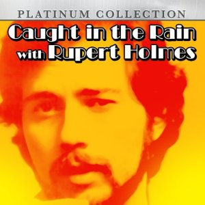 Rupert Holmes的專輯Caught in the Rain With Rupert Holmes