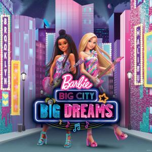 อัลบัม Barbie Big City Big Dreams (Original Motion Picture Soundtrack) ศิลปิน Barbie