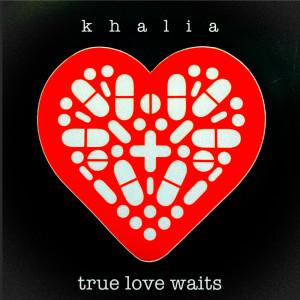 Album True Love Waits (Explicit) from Khalia