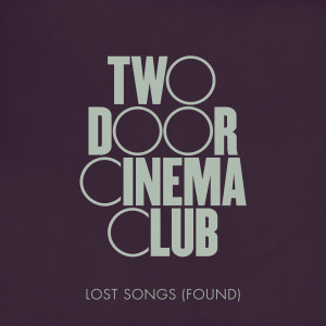 Two Door Cinema Club的專輯Lost Songs (Found)