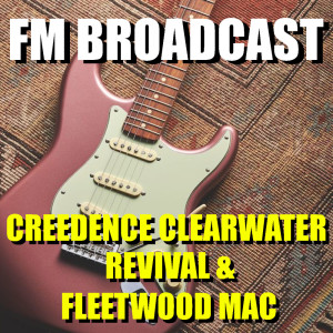 Album FM Broadcast Creedence Clearwater Revival & Fleetwood Mac from Creedence Clearwater Revival