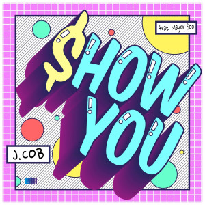 ดาวน์โหลดและฟังเพลง Show You (Feat. Mayer Soo) พร้อมเนื้อเพลงจาก J.Cob