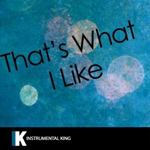 收聽Instrumental King的That's What I Like (In the Style of Bruno Mars) [Karaoke Version]歌詞歌曲