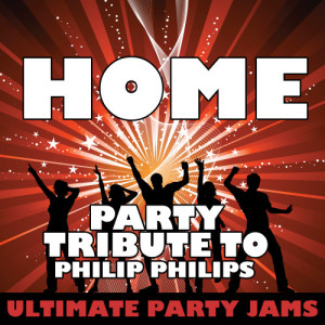 Ultimate Party Jams的專輯Home (Party Tribute to Phillip Phillips) - Single