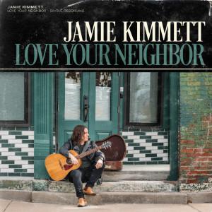 Listen to Love Your Neighbor song with lyrics from Jamie Kimmett