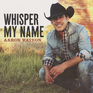 Album Whisper My Name from Aaron Watson