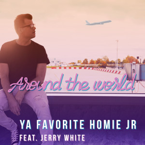 Listen to Around the World song with lyrics from Ya Favorite Homie Jr